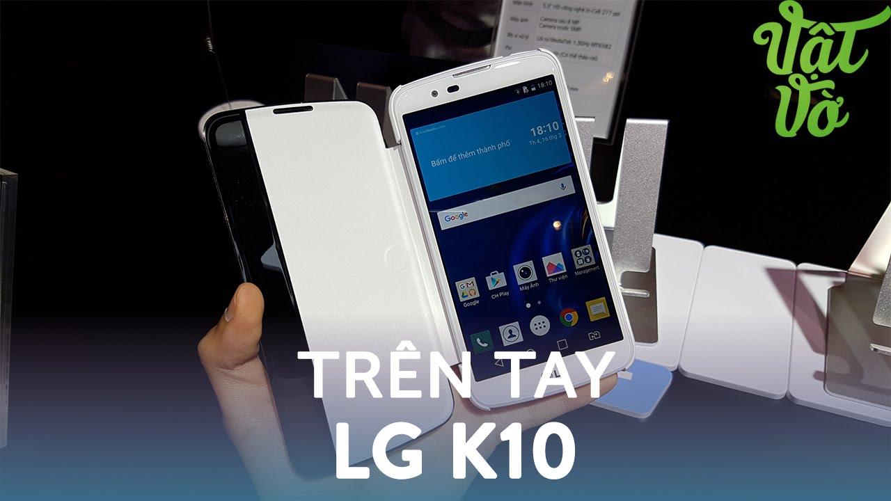Vật Vờ| Trên tay & đánh giá nhanh LG K10: RAM 1.5GB, 2 sim, màn hình HD 720p
