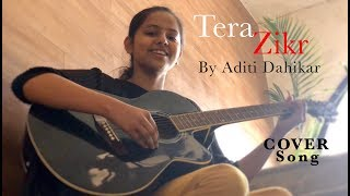 Tera Zikr - Female Cover Version | Aditi Dahikar | Darshan Raval