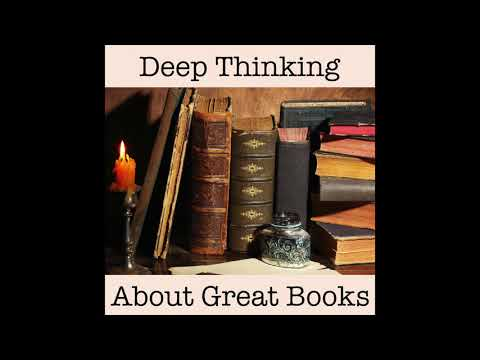 Deep Thinking About Great Books Podcast Episode 2