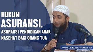 Hukum Asuransi, Asuransi Pendidikan Anak? Ustadz DR Khalid Basalamah, MA