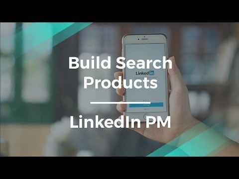 How to Build Search Products by LinkedIn Product Manager