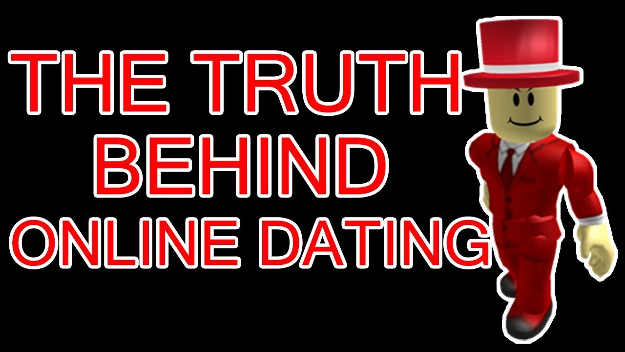 The truth about online dating roblox