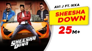Sheesha Down | Avi J feat. Ikka | Sukh-E Musical Doctorz | Latest Punjabi Songs