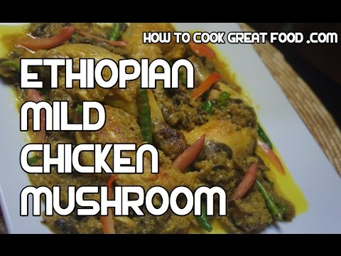 Ethiopian Chicken & Mushroom Recipe - Alicha Amharic