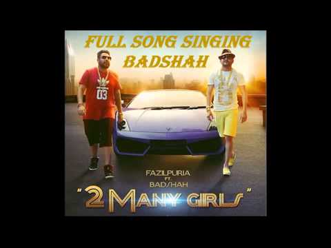 2 MANY GIRL  FULL SONG SINGING BADSHAH  ...