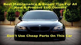 Best Maintenance & Repair Tips For All BMW E60 New & Present Owners From The E60 Expert