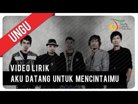 UNGU - Aku Datang Untuk Mencintaimu | Video Lirik