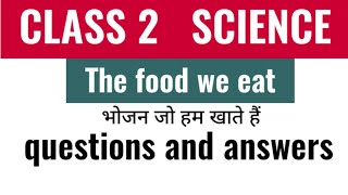 Science class -2 (The food we eat) questions and answers class 2 questions and answers