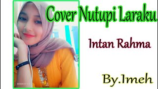 Nutupi Laraku - Intan Rahma Cover By.Imeh ( Video Lyrik )