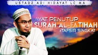 Tafsir Singkat Penutup Surah Al-fatihah    Ustadz Adi Hidayat Lc Ma