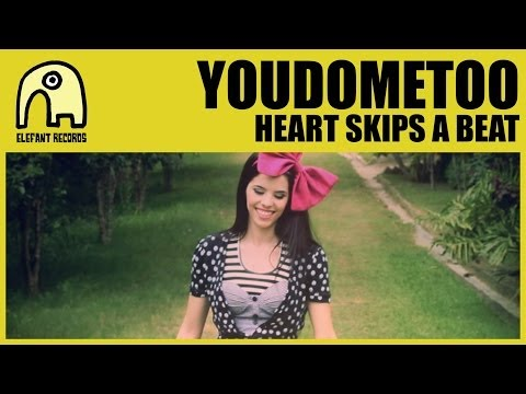 YOUDOMETOO - Heart Skips A Beat [Official]