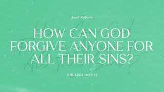 How Can God Forġive Anyone for All Their Sins? | Pastor Josef Zabarte