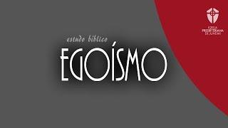 Estudo Bíblico: Egoísmo