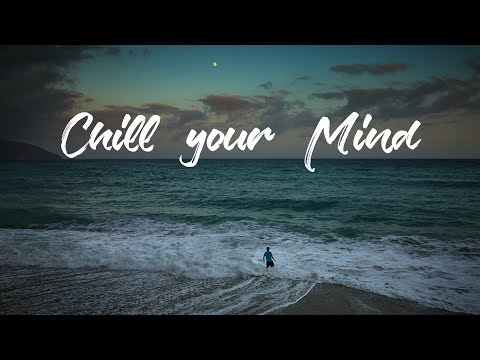 Chill Your Mind  Ambient Mix