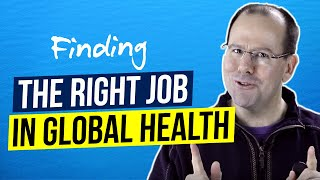 Finding the right job in Global Health