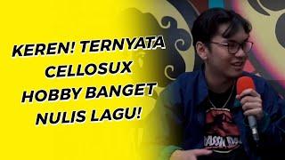 KEREN! TERNYATA CELLOSUX HOBBY BANGET NULIS LAGU!