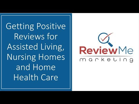 Reviews Marketing - Getting Positive Reviews for Assisted Living, Nursing Homes and Home Health Care