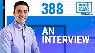 AULA DE INGLÊS 388 An interview