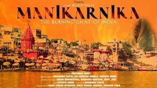 MANIKARNIKA- The Burning Ghat of India (A Documentary Film)