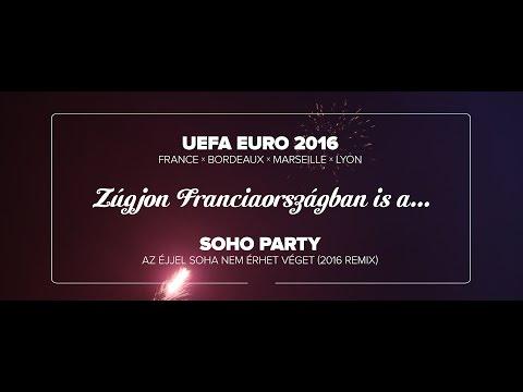 EURO 2016 x SOHO PARTY - Az éjjel soha nem érhet véget (2016 remix) - Hajrá Magyarország!
