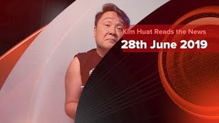 Kim Huat Reads The News 28th June 2019 Video Edition