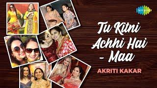 Tu Kitni Achhi Hai | Akriti Kakar | Mother's Day Special | #Maa