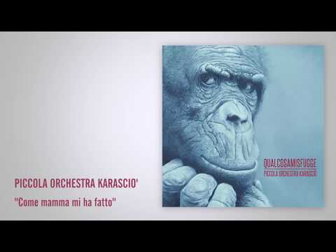 Piccola Orchestra Karasciò - 08 Come Mamma Mi Ha Fatto