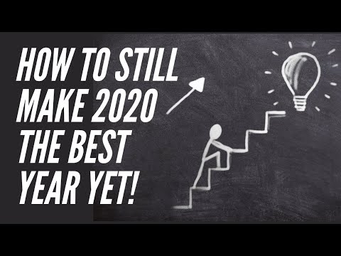 How To STILL Make 2020 Your Best Year Yet!