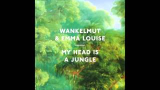 Wankelmut & Emma Louise - My Head Is A Jungle (Radio Edit)