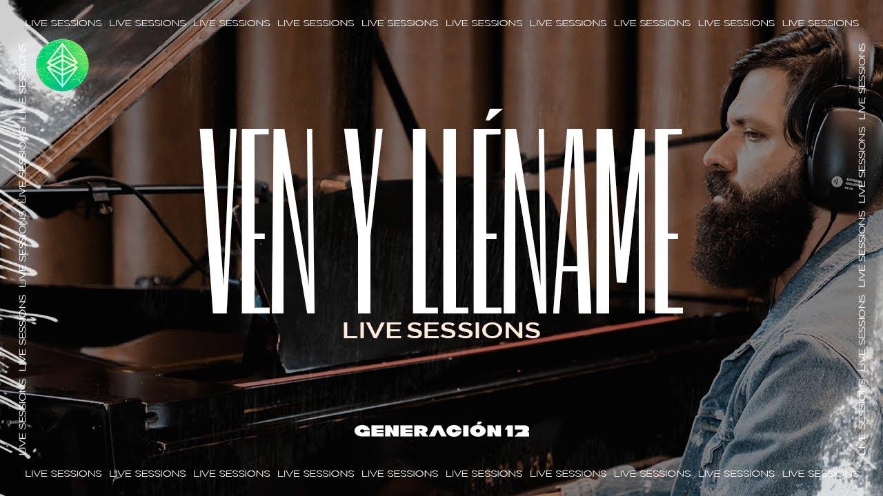 Generación 12 - Ven y Lléname (Live Sessions) Musica Cristiana I Musica 2021