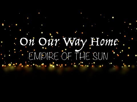 Empire of the Sun - On Our Way Home (Lyrics)