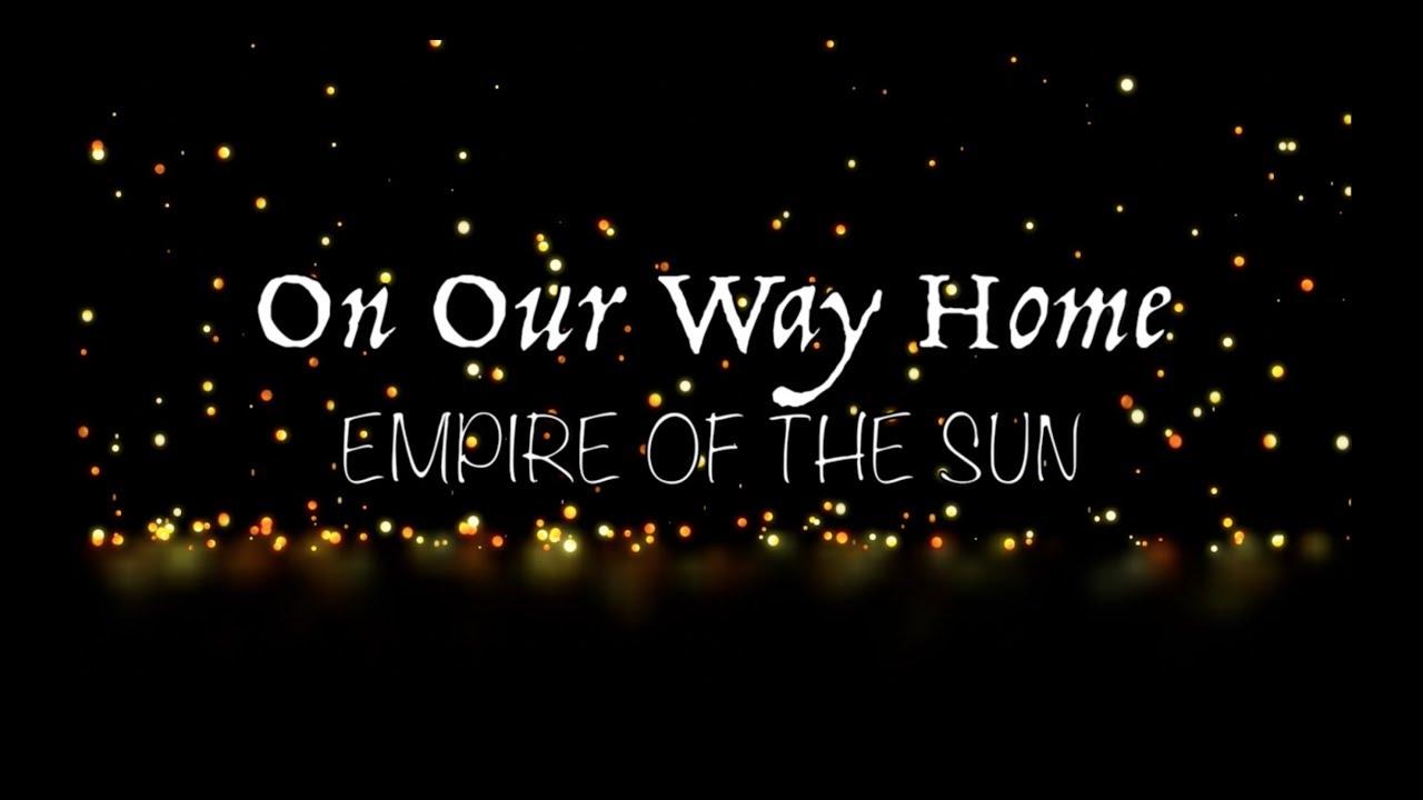 Empire of the Sun – On Our Way Home Lyrics | Genius Lyrics