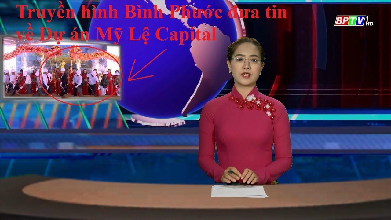 Truyền hình Bình Phước đưa tin về Dự án Khu đô thị Mỹ Lệ Capital