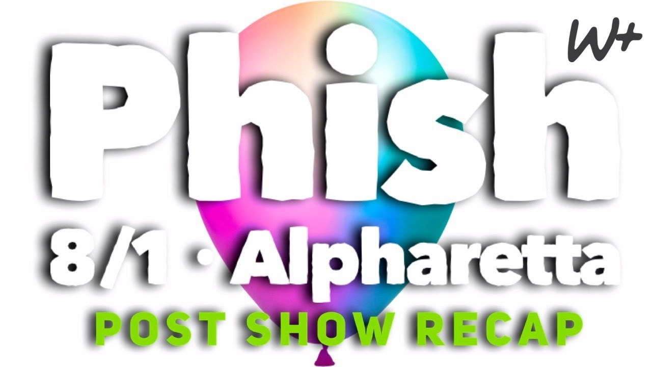 PHISH 8/1/21 - Alpharetta, GA - Show Recap