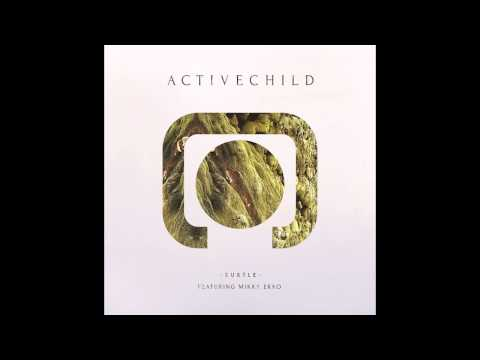 Active Child - Subtle (Feat. Mikky Ekko)