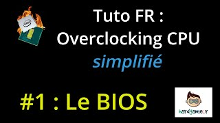[HardGameur] {FR} Tuto overclocking cpu simplifié   #1 le bios