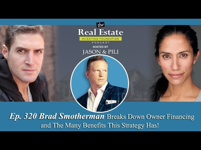 Ep. 320: Brad Smotherman Breaks Down Owner Financing and the Many Benefits This Strategy Has!