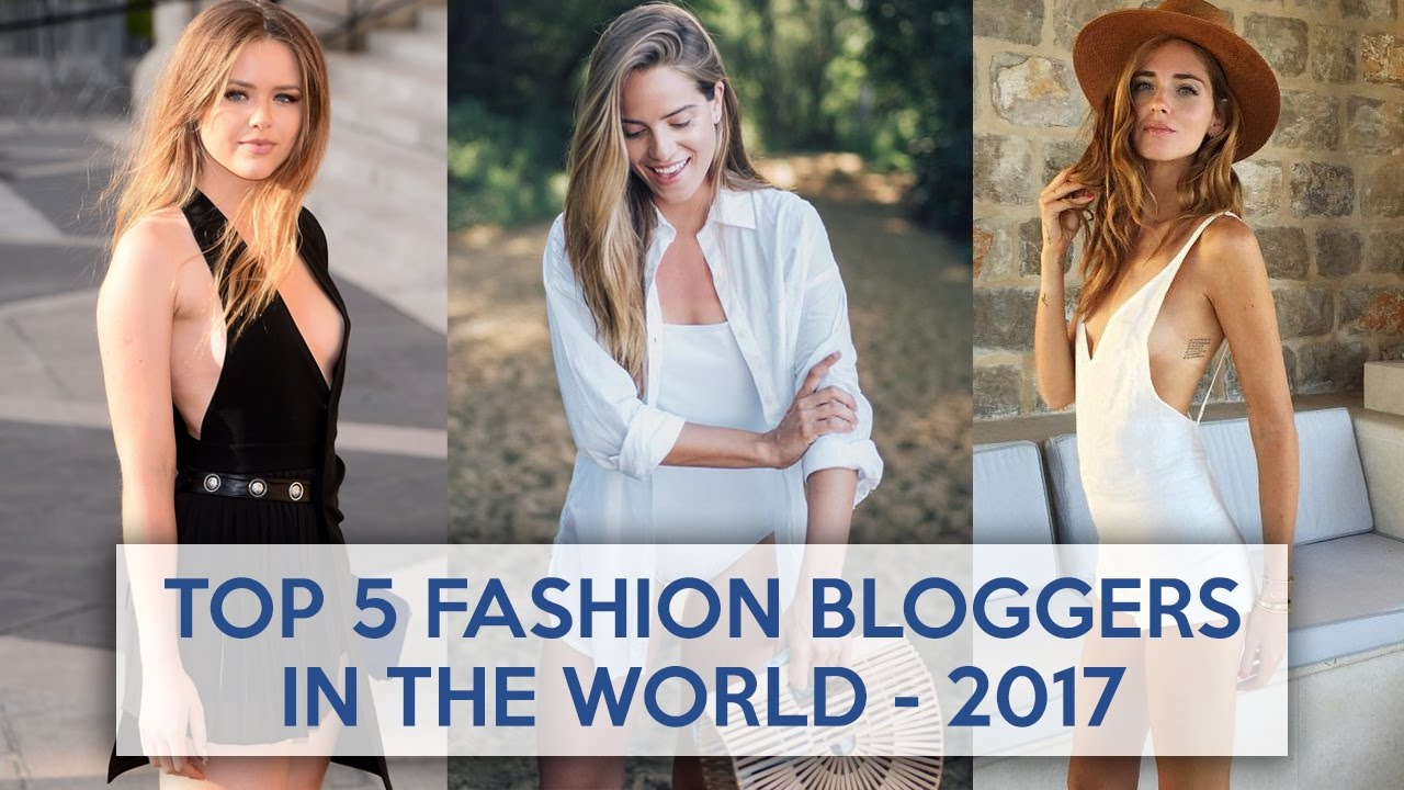 Top 5 Fashion Bloggers In The World 2017 Youtube