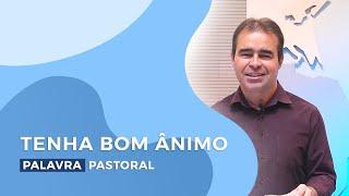Tenha Bom Ânimo | Palavra Pastoral - Eloízio Coelho