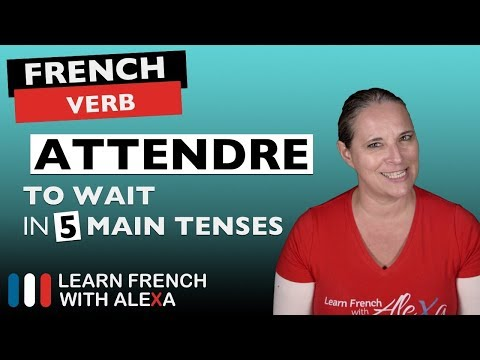 Attendre (to wait) in 5 Main French Tenses