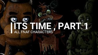 All FNaF Characters sing Its Time by Imagine Dragons (PART 1)