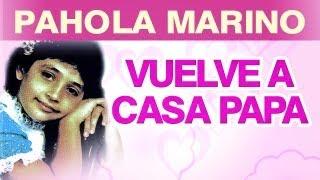 Pahola Marino - Vuelve A Casa Papa (musica)