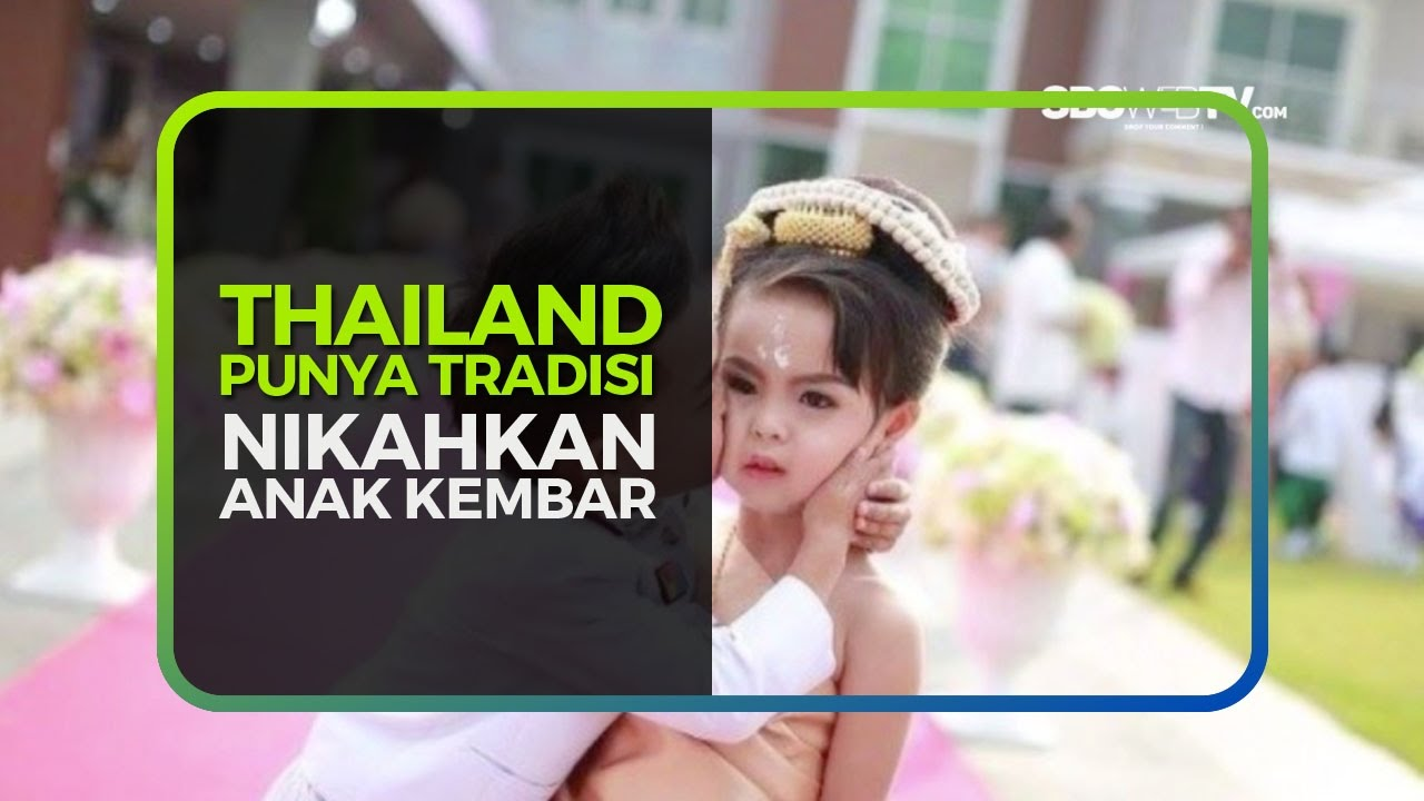 THAILAND PUNYA TRADISI NIKAHKAN ANAK KEMBAR