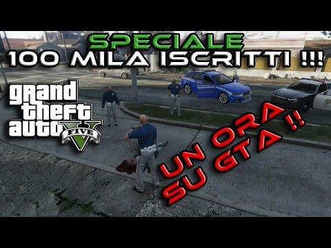 GTA 5 - SPECIALE 100 MILA ISCRITTI - UN ORA DA POLIZIOTTO - GAMEPLAY ITA
