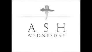 Ash Wednesday Service 021721