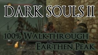 Dark Souls 2 100% Walkthrough #13 Earthen Peak (All Items & Secrets)