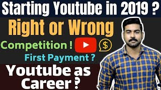 Starting a Youtube Channel in 2019 | Right or Wrong | Earning | Payment | Youtube Tips