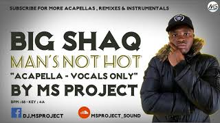 BIG SHAQ - MANS NOT HOT (Acapella - Vocals Only)