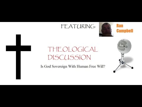 Theological Discussion: Is God Sovereign With Human Free Will? (w/ Ran Campbell)