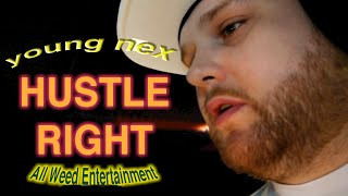 Young Nex | HUSTLE RIGHT• All Weed Entertainment